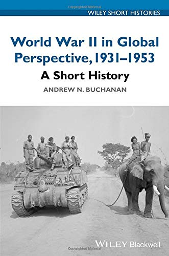 World War II in Global Perspective, 1931-1953: A Short History (Wiley Short Histories) - Andrew Short