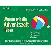 Warum wir die Adventszeit lieben: Ein Adventskalender in überwiegend lustigen Grafiken – Das Beste vom Graphitti-Blog - Mit 24 perforierten Kapiteln zum Auftrennen