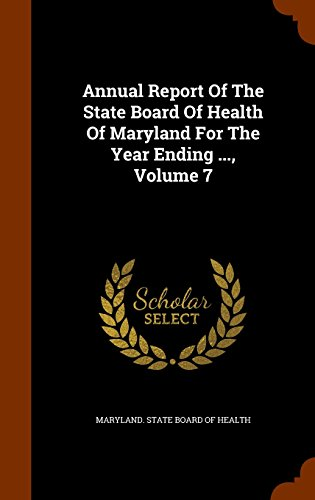 Annual Report Of The State Board Of Health Of Maryland For The Year Ending ..., Volume 7
