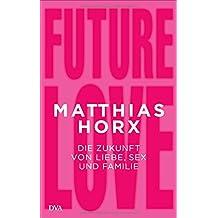 Future Love: Die Zukunft von Liebe, Sex und Familie