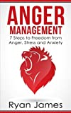 Anger Management: 7 Steps to Freedom from Anger, Stress and Anxiety: Volume 1 (Anger Management Series)