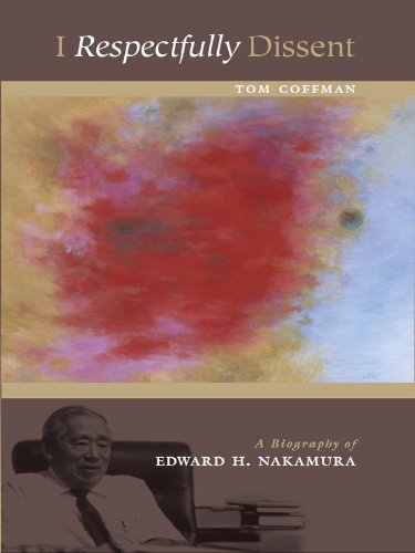 I Respectfully Dissent: A Biography of Edward H. Nakamura (English Edition) (Tom Coffman)