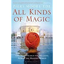 [(All Kinds of Magic : One Man's Search for Meaning Across the Modern World)] [By (author) Piers Moore Ede] published on (April, 2011)