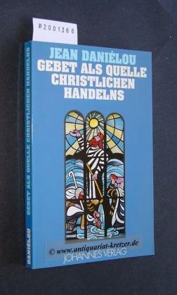 Gebet als Quelle christlichen Handelns (Sammlung Theologia Romanica)