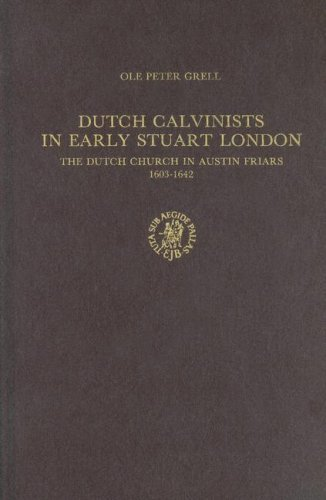 Dutch Calvinists in Early Stuartr London: The Dutch Church in Austin Friars, 1603-1642 (Publications of the Sir Thomas Browne Institute, Leiden General Series) by Ole Peter Grell (1997-08-01)