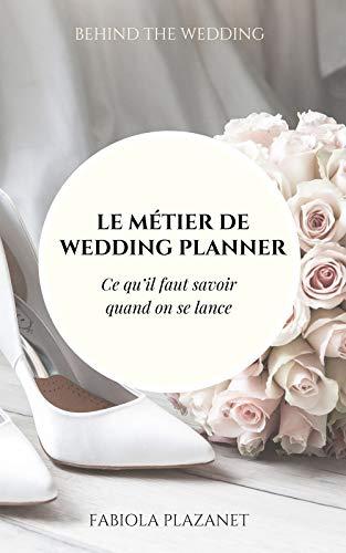 Couverture du livre Le métier de wedding planner: Ce qu'il faut savoir quand on se lance dans l'organisation professionnelle de mariages