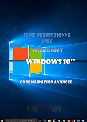 Livre gratuits Je me perfectionne avec Windows 10: Configuration avancée (J'apprends a me servir de) epub, pdf