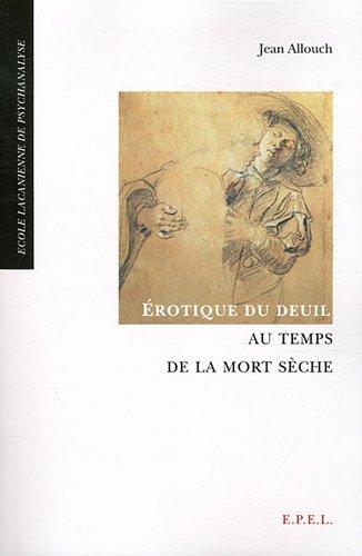Erotique du deuil au temps de la mort sèche par Jean Allouch