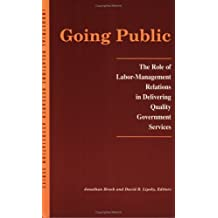 Going Public : The Role of Labor-Management Relations in Delivering Quality Government Services: 1st (First) Edition