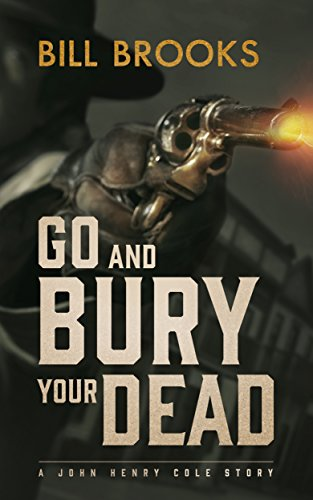 go-and-bury-your-dead-a-john-henry-cole-story-the-john-henry-cole-series-book-6-english-edition