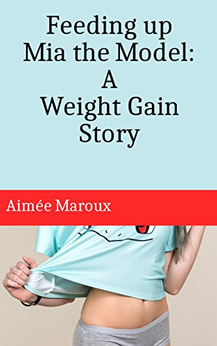 Feeding up Mia the Model: A Weight Gain Story (m/f) (English Edition)