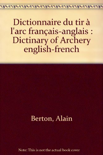 Dictionnaire du tir à l'arc français-anglais : Dictinary of Archery english-french par Alain Berton