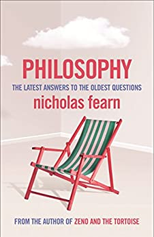 Philosophy: The Latest Answers to the Oldest Questions by [Fearn, Nicholas]