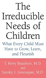 The Irreducible Needs of Children: What Every Child Must Have to Grow, Learn and Flourish by T. Berry Brazelton (2000-09-06)