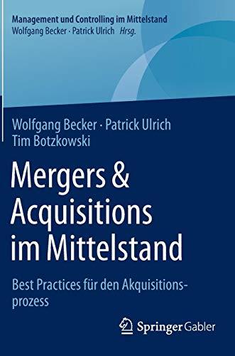 Mergers & Acquisitions im Mittelstand: Best Practices für den Akquisitionsprozess (Management und Controlling im Mittelstand)