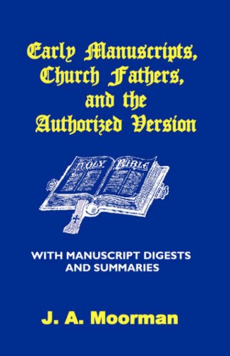 Early Manuscripts, Church Fathers and the Authorized Version with Manuscript Digests and Summaries por J. A. Moorman