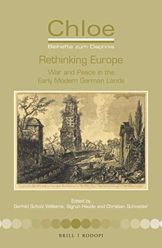 Rethinking Europe: War and Peace in the Early Modern German Lands (Chloe, Band 48)