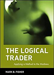 The Logical Trader: Applying a Method to the Madness (Wiley Trading)