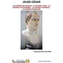 Jules César - oeuvres complètes: Guerre des gaules - guerre civile - guerre d'Alexandrie - guerre d'Afrique - guerre d'Espagne