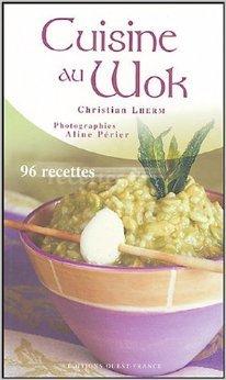 Cuisine au wok : 96 recettes de Christian Lherm,Aline Périer (Photographies) ( 13 février 2005 )