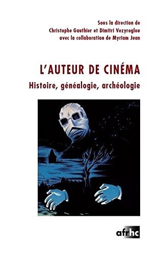 L' Auteur de Cinema. Histoire, Généalogie, Archéologie. par Christophe Gauthier