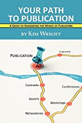 Your Path to Publication: A Guide to Navigating the World of Publishing by Kim Wright (2011-08-19)