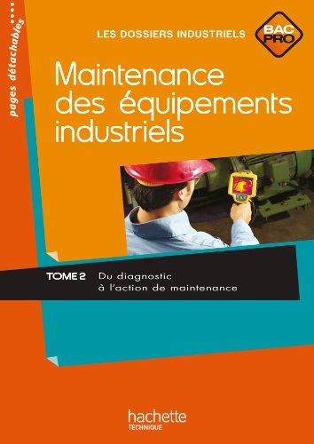 Maintenance des quipements industriels Tome 2 Bac Pro - Livre lve - Ed.2011