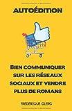 Autoédition - Bien communiquer sur les réseaux sociaux et vendre plus de romans...