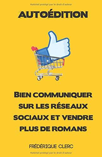 Autoédition - Bien communiquer sur les réseaux sociaux et vendre plus de romans par Frédérique Clerc