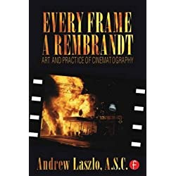Every Frame a Rembrandt: Art and Practice of Cinematography by Andrew Laszlo Andrew Quicke(2000-05-31)