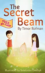 Children's Book: The Secret Beam (Imaginative And Fun, Ages 3-7)