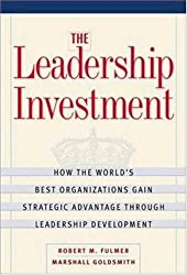 The Leadership Investment: How the World's Best Organizations Gain Strategic Advantage through Leadership Development by Robert M. Fulmer (2000-10-27)