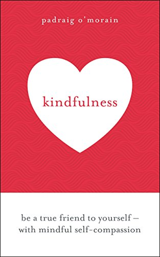 Kindfulness: Be a true friend to yourself - with mindful self-compassion (English Edition) por Padraig O'Morain