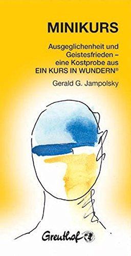 Minikurs: Eine Anleitung zur Heilung von Beziehungen und zum Erlangen des Geistesfriedens