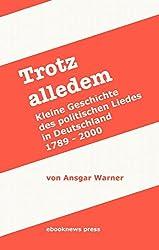 Trotz alledem: Kleine Geschichte des politischen Liedes in Deutschland (1789 - 2000)