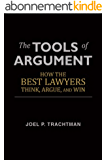 The Tools of Argument: How the Best Lawyers Think, Argue, and Win (English Edition)