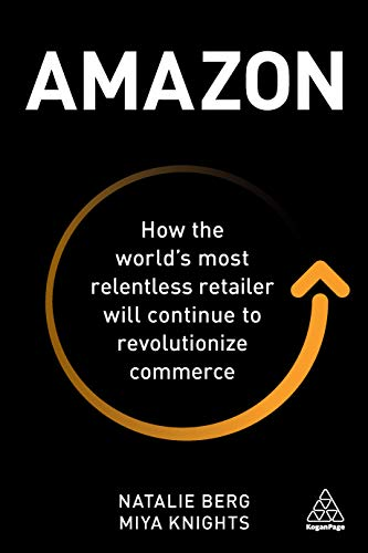 Amazon: How the World's Most Relentless Retailer will Continue to Revolutionize Commerce (English Edition)
