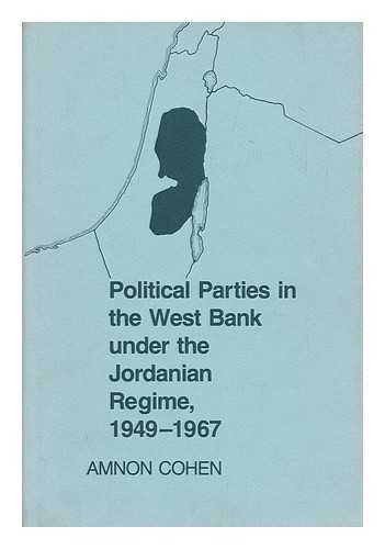 Political Parties in the West Bank Under the Jordanian Regime, 1949-67 por Amnon Cohen