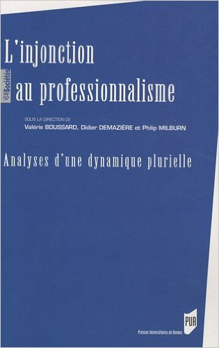L'injonction au professionnalisme : Analyses d'une dynamique plurielle de Valérie Boussard,Didier Demazière,Philip Milburn ( 18 février 2010 )