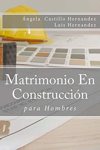 Matrimonio (para Hombres): En Construcción por Angela Castillo Hernandez