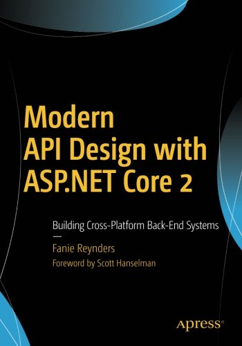 Modern API Design with ASP.NET Core 2: Building Cross-Platform Back-End Systems
