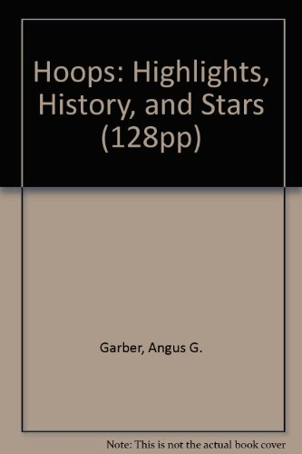 Hoops: Highlights, History, and Stars (128Pp) por Angus G. Garber