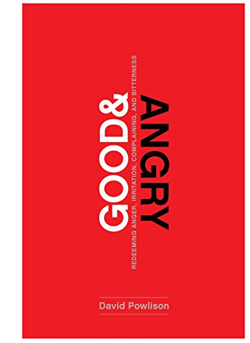 Good and Angry: Letting Go of Irritation, Complaining, and Bitterness por David Powlison