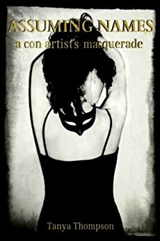 Assuming Names: a con artist's masquerade (Criminal Mischief Book 1) by [Thompson, Tanya]