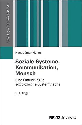 Soziale Systeme, Kommunikation, Mensch: Eine Einführung in soziologische Systemtheorie (Grundlagentexte Soziale Berufe) -