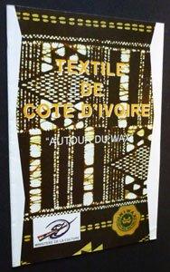 Textile de Côte d'Ivoire. 'Autour du wax'. Musée national des civilisations de Côte d'Ivoire, Abidjan, 10 décembre 1998 - 10 janvier 1999 (Musee Du Textile Et Du Costume)