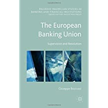 The European Banking Union: Supervision and Resolution (Palgrave Macmillan Studies in Banking and Financial Institutions)