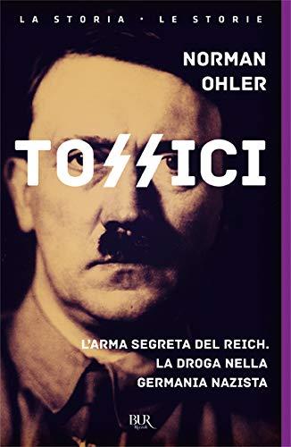 Tossici. L'arma segreta del Reich. La droga nella Germania nazista