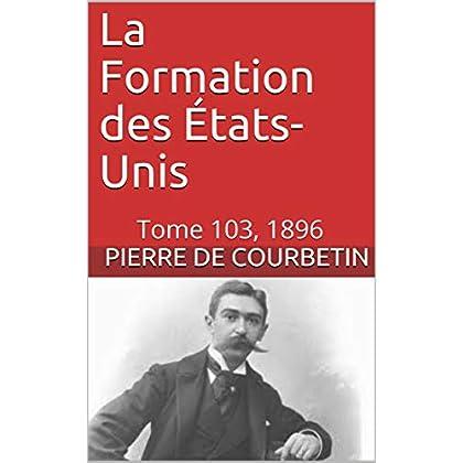 La Formation des États-Unis: Tome 103, 1896