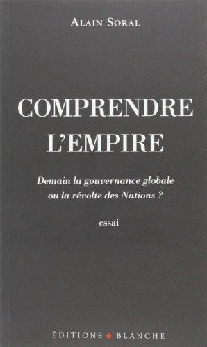 Comprendre l'empire : Demain la gouvernance globale ou la révolte des Nations ? by Soral, Alain (2011) Paperback